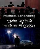 Michael Schönberg: Deine Schuld wird nie vergessen