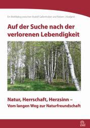 Auf der Suche nach der verlorenen Lebendigkeit - Natur, Herrschaft, Herzsinn - Vom langen Weg zur Naturfreundschaft