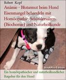 Robert Kopf: Anämie - Blutarmut beim Hund Eisenmangel behandeln mit Homöopathie, Schüsslersalzen (Biochemie) und Naturheilkunde