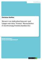 """Christian Steffen: Messen von Außendurchmesser und Längen mit dem """"Nonius"""" Messschieber (Unterweisung Feinmechaniker/in)"""