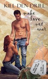Kill den Drill: make love not war