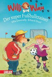 Willi Wau: Willi Wau - Der super Fußballtrainer