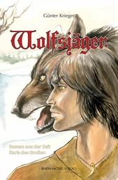 Wolfsjäger - Roman aus der Zeit Karl des Großen