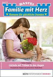 Familie mit Herz 78 - Familienroman - Lächeln mit Tränen in den Augen