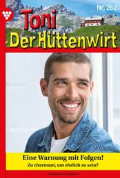 Toni der Hüttenwirt 262 – Heimatroman - Eine Warnung mit Folgen!