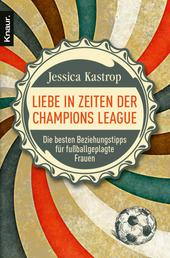 Liebe in Zeiten der Champions League - Die besten Beziehungstipps für fußballgeplagte Frauen