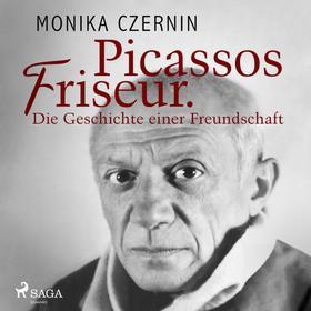 Picassos Friseur. Die Geschichte einer Freundschaft