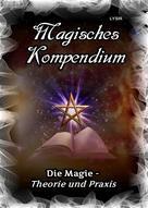 Frater LYSIR: Magisches Kompendium - Magie - Theorie und Praxis