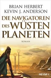 Die Navigatoren des Wüstenplaneten - Roman