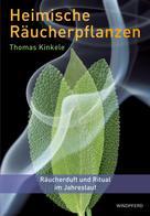 Thomas Kinkele: Heimische Räucherpflanzen
