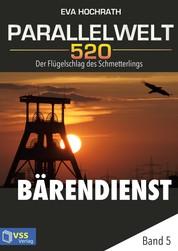 Parallelwelt 520 - Band 5 - Bärendienst - Der Flügelschlag des Schmetterlings