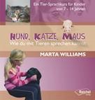 Marta Williams: Hund, Katze, Maus - Wie du mit Tieren sprechen kannst ★★★★