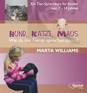 Hund, Katze, Maus - Wie du mit Tieren sprechen kannst - Ein Tier-Sprachkurs für Kinder von 7-14 Jahren