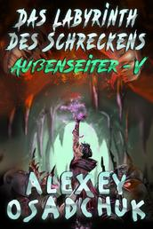 Das Labyrinth des Schreckens (Außenseiter Buch #5) - LitRPG-Serie