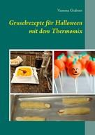 Vanessa Grabner: Gruselrezepte für Halloween mit dem Thermomix ★★