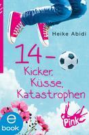 Heike Abidi: 14 - Kicker, Küsse, Katastrophen ★★★★★
