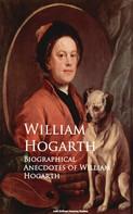 William Hogarth: Biographical Anecdotes of William Hogarth