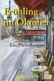 Frühling im Oktober - Ein Paris-Roman