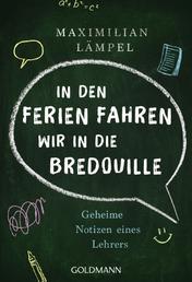"""""""In den Ferien fahren wir in die Bredouille"""" - Geheime Notizen eines Lehrers"""