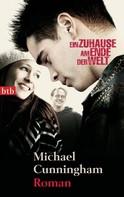 Michael Cunningham: Ein Zuhause am Ende der Welt ★★★★