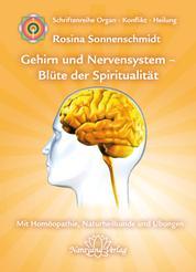 Gehirn und Nervensystem - Blüte der Spiritualität - Band 9: Schriftenreihe Organ - Konflikt - Heilung Mit Homöopathie, Naturheilkunde und Übungen