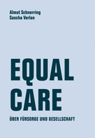 Almut Schnerring: Equal Care