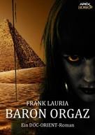 Frank Lauria: BARON ORGAZ - Ein DOC-ORIENT-Roman ★★★★