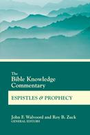 John F. Walvoord: The Bible Knowledge Commentary Epistles and Prophecy