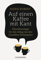 Marie Robert: Auf einen Kaffee mit Kant