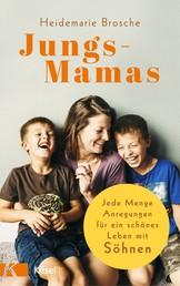 Jungs-Mamas - Jede Menge Anregungen für ein schönes Leben mit Söhnen