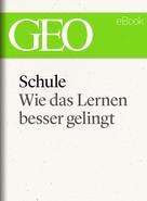 GEO Magazin: Schule: Wie das Lernen besser gelingt (GEO eBook) ★★★
