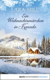 Ein Weihnachtsmärchen in Kanada - Roman