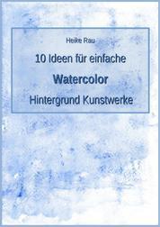 10 Ideen für einfache Watercolor Hintergrund Kunstwerke
