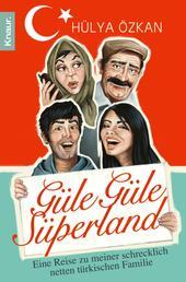 """""""Güle Güle Süperland!"""" - Eine Reise zu meiner schrecklich netten türkischen Familie"""