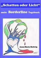"""Anna-Maria Hedwig: """"Schatten oder Licht"""" - mein Borderline Tagebuch"""
