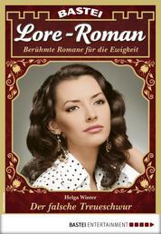 Lore-Roman 66 - Liebesroman - Der falsche Treueschwur