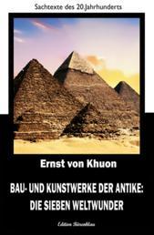 Bau- und Kunstwerke der Antike: Die sieben Weltwunder - Cassiopeiapress Sachbuch