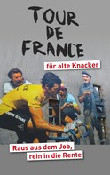 Helmut Achatz: Tour de France für alte Knacker