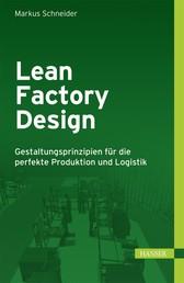 Lean Factory Design - Gestaltungsprinzipien für die perfekte Produktion und Logistik