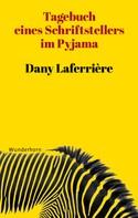 Dany Laferrière: Tagebuch eines Schriftstellers im Pyjama ★★★★★