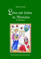 Prof. Dr. Walter Schild: Leben und Lieben im Mittelalter