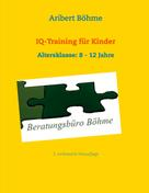 Aribert Böhme: IQ-Training für Kinder