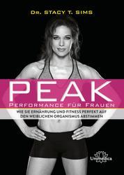 Peak - Performance für Frauen - Wie Sie Ernährung und Fitness perfekt auf den weiblichen Organismus abstimmen