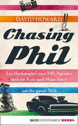 Chasing Phil - Ein Hochstapler, zwei FBI-Agenten und ein Katz-und-Maus-Spiel um die ganze Welt