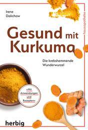 Gesund mit Kurkuma - Die krebshemmende Wunderwurzel