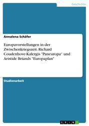 """Europavorstellungen in der Zwischenkriegszeit. Richard Coudenhove-Kalergis """"Paneuropa"""" und Aristide Briands """"Europaplan"""""""