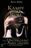 Felix Dahn: Kampf um Rom. Band II