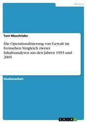 Die Operationalisierung von Gewalt im Fernsehen. Vergleich zweier Inhaltsanalysen aus den Jahren 1993 und 2005