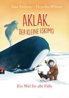 Anu Stohner: Aklak, der kleine Eskimo - Ein Wal für alle Fälle ★★★★★