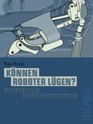 Raúl Rojas: Können Roboter lügen? (Telepolis) ★★★★★